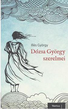 DR. ILLÉS GYÖRGY - DÓZSA GYÖRGY SZERELMEI