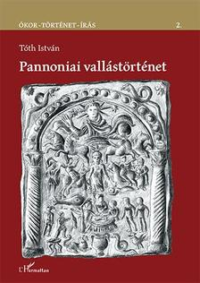 Tóth István - Pannoniai vallástörténet
