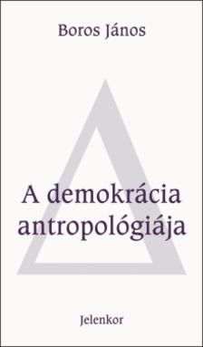 Boros János - A demokrácia antropológiája