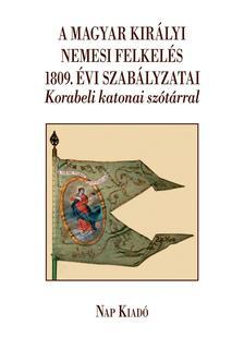 Lázár Balázs - A MAGYAR KIRÁLYI NEMESI FELKELÉS 1809. ÉVI SZABÁLYZATAI-KORABELI  KATONAI S