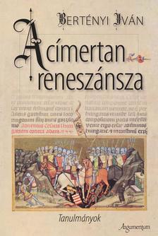 Bertényi Iván - A címertan reneszánszaTanulmányok