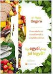 dr. Filippo Ongaro - Úgy egyél, hogy jól legyél!<!--span style='font-size:10px;'>(G)</span-->