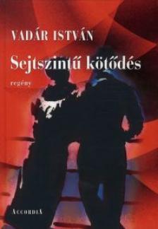 Vadár István - Vadár István: Sejtszintű kötődés (regény)