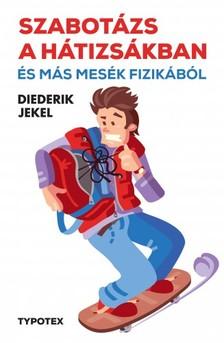 Diederik Jekel - Szabotázs a hátizsákban és más mesék fizikából [eKönyv: epub, mobi]