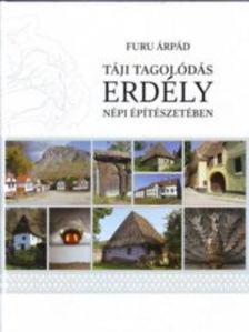 Furu Árpád - Táji tagolódás Erdély népi építészetében
