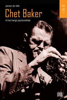 DE VALK, JEROEN - Chet Baker - A lírai hangú jazztrombitás