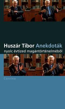 Huszár Tibor - Anekdoták - nyolc évtized magántörténelméből