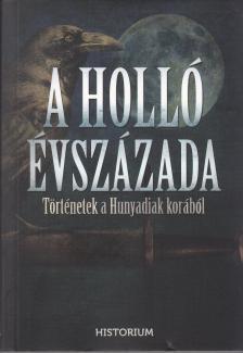 - A holló évszázada - Történetek a Hunyadiak korából