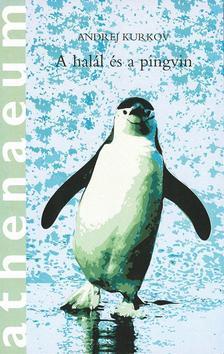 Andrej Kurkov - A Halál és a Pingvin