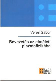 Veres Gábor - Bevezetés az elméleti plazmafizikába