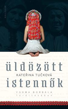 Kateřina Tučková - Üldözött istennők