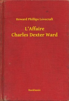 Howard Phillips Lovecraft - L'Affaire Charles Dexter Ward [eKönyv: epub, mobi]