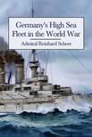 Scheer Admiral Reinhard - Germany's High Sea Fleet in the World War [eKönyv: epub, mobi]