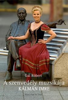 GÁL RÓBERT - A szenvedély muzsikája - Kálmán Imre #