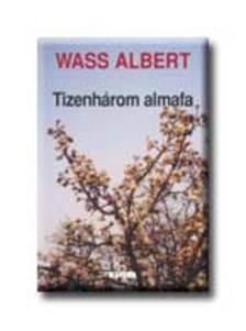 Wass Albert - TIZENHÁROM ALMAFA * FŰZÖTT