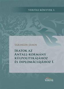 Sáringer János - Iratok az Antall-kormány külpolitikájához és diplomáciájához I.