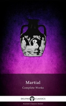 Martial - Delphi Complete Works of Martial (Illustrated) [eKönyv: epub, mobi]