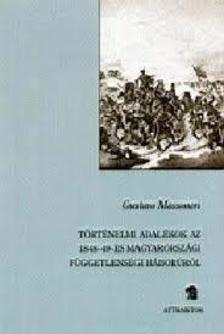 Massoneri, Gustavo - TÖRTÉNELMI ADALÉKOK AZ 1848-49-ES MAGYARORSZÁGI FÜGGETLENSÉG ***
