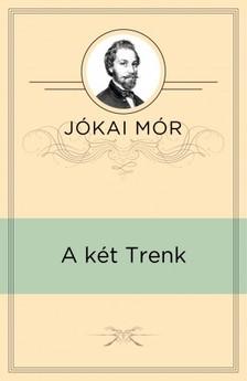 JÓKAI MÓR - A két Trenk [eKönyv: epub, mobi]