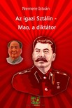 NEMERE ISTVÁN - Az igazi Sztálin - Mao, a diktátor [eKönyv: epub, mobi]<!--span style='font-size:10px;'>(G)</span-->