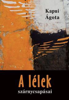 Kapui Ágota - A lélek szárnycsapásai