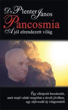 Dr.Plenetr János - PANCOSMIA - A JÓL ELRENDEZETT VILÁG
