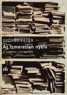 GYÖRGY PÉTER - Az ismeretlen nyelv - A hatalom színrevitele [eKönyv: epub, mobi]