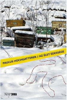 Paulus Hochgatterer - Az élet édessége