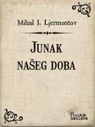 Milan Bogdanoviæ Mihail J. Ljermontov, - Junak na¹eg doba [eKönyv: epub, mobi]
