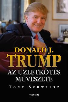 Donald Trump, Tony SchwartzDonald Trump - Tony Schwartz - Trump: Az üzletkötés művészete