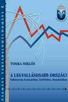 Tomka Miklós - A LEGVALLÁSOSABB ORSZÁG - VALLÁSOSSÁG SZATMÁRBAN, ERDÉLYBEN, ROMÁNIÁBAN