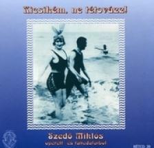 SZEDŐ MIKLÓS - KICSIKÉM NE TÉTOVÁZZ  CD
