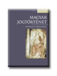 Mezey Barna (szerk.) - MAGYAR JOGTÖRTÉNET - OSIRIS TANKÖNYVEK - 4., ÁTDOLGOZOTT KIADÁS