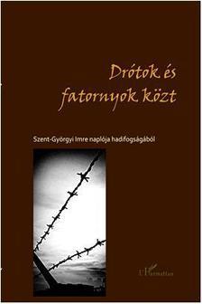Szent-Györgyi Imre - Drótok és fatornyok közt - Szent-Györgyi Imre naplója hadifogságából