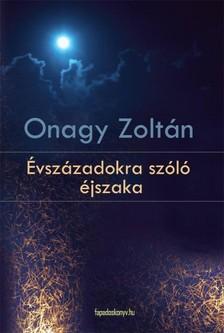 Onagy Zoltán - Évszázadokra szóló éjszaka [eKönyv: epub, mobi]