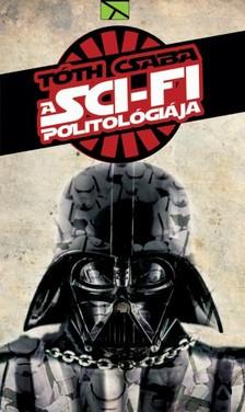 TÓTH CSABA - A sci-fi politológiája - Javított kiadás [eKönyv: epub, mobi]