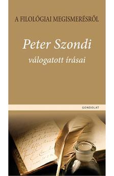 Kocziszky Éva (szerk.) - A filológiai megismerésről. Peter Szondi válogatott írásai