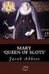 Abbott Jacob - Mary Queen of Scots [eKönyv: epub,  mobi]