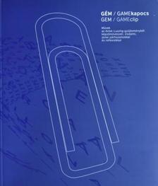 Nagy T. Katalin (szerk.) - GÉM/GAMEkapocs - Művek az Antal-Lusztig-gyűjteményből képzőművészeti, irodalmi, zenei párhuzamokkal és reflexiókkal