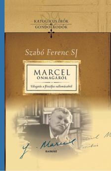 Szabó Ferenc SJ szerk. - Marcel önmagáról - Válogatás a filozófus vallomásaiból