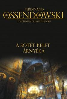 Ossendowski Ferdinand - A sötét kelet árnyéka [eKönyv: epub, mobi]