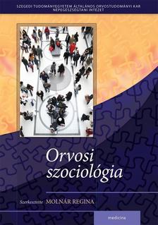 Molnár Regina (szerkesztő) - Orvosi szociológia