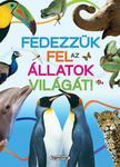 Napraforgó Könyvkiadó - Tudástár - Fedezzük fel az állatok világát!<!--span style='font-size:10px;'>(G)</span-->