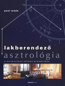WADE, PAUL - Lakberendező asztrológia