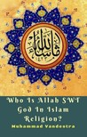 Vandestra Muhammad - Who Is Allah SWT God In Islam Religion? [eKönyv: epub,  mobi]