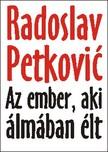Radoslav Petković - AZ EMBER AKI ÁLMÁBAN ÉLT