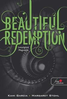 Kami Garcia / Margaret Stohl - Beautiful Redemption - Lenyűgöző megváltás (Beautiful Creatures 4. könyv) - PUHA BORÍTÓS