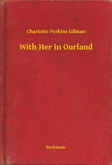 Gilman, Charlotte Perkins - With Her in Ourland [eKönyv: epub, mobi]