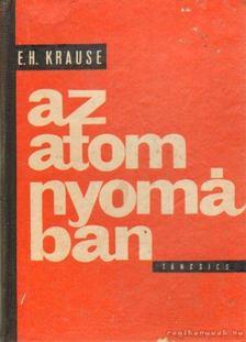 Krause, E. H. - Az atom nyomában [antikvár]