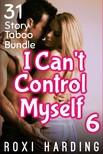 Harding Roxi - I Can't Control Myself #6 - 31-Story Taboo Bundle [eKönyv: epub,  mobi]